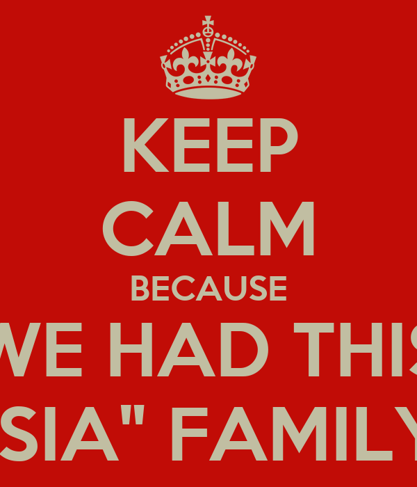 """KEEP CALM BECAUSE WE HAD THIS """"SIA"""" FAMILY"""