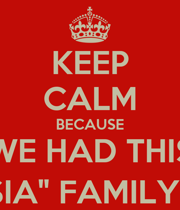 """KEEP CALM BECAUSE WE HAD THIS """"SIA"""" FAMILY ;)"""