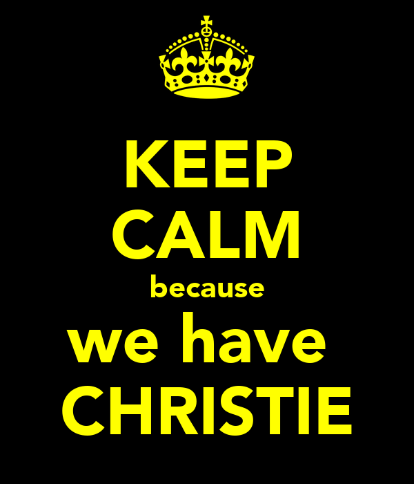 KEEP CALM because we have  CHRISTIE