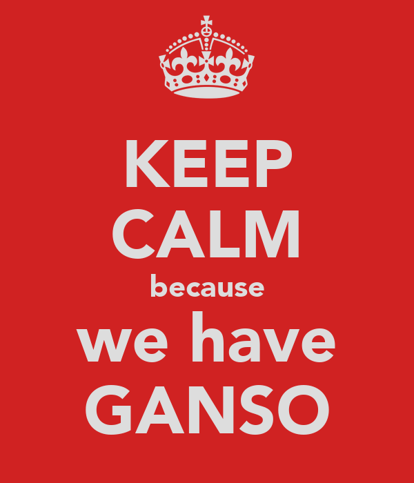 KEEP CALM because we have GANSO
