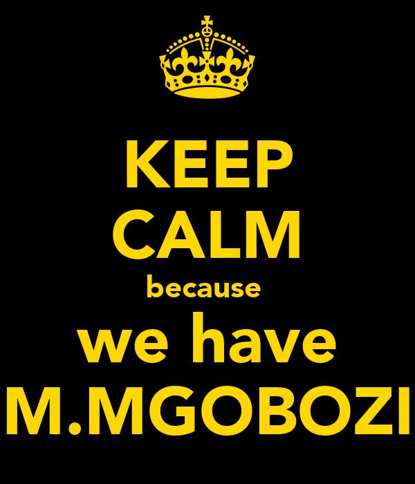 KEEP CALM because  we have M.MGOBOZI