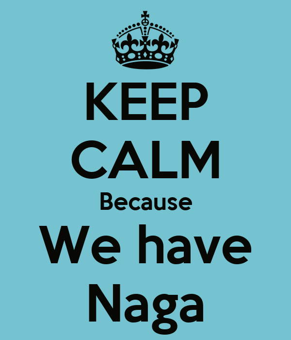 KEEP CALM Because We have Naga