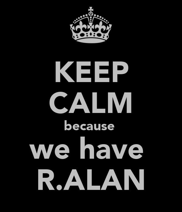 KEEP CALM because  we have  R.ALAN