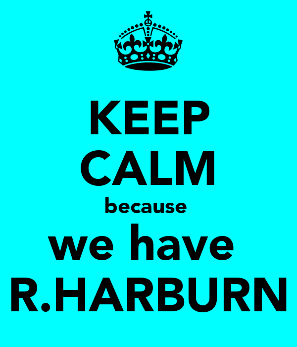 KEEP CALM because  we have  R.HARBURN