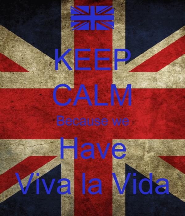 KEEP CALM Because we Have Viva la Vida