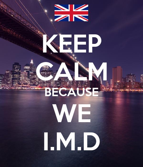 KEEP CALM BECAUSE WE I.M.D