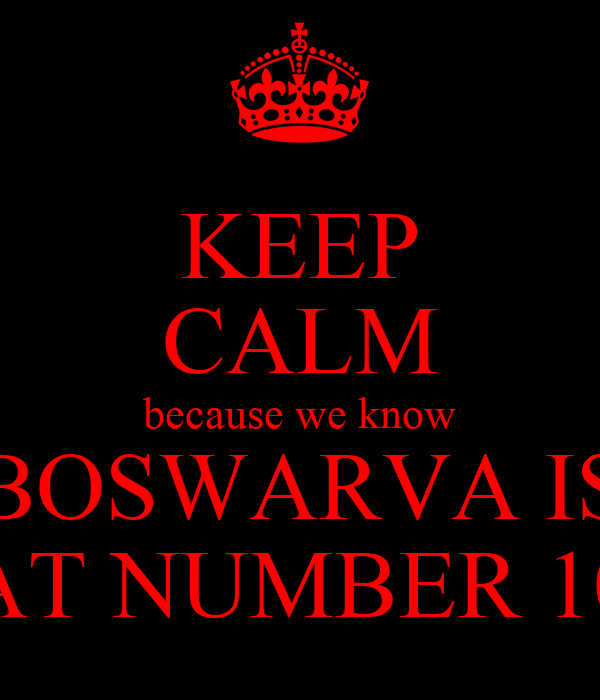 KEEP CALM because we know BOSWARVA IS AT NUMBER 10
