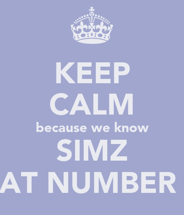 KEEP CALM because we know SIMZ IS AT NUMBER 1e