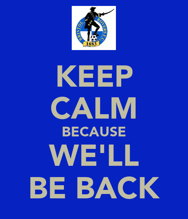 KEEP CALM BECAUSE WE'LL BE BACK