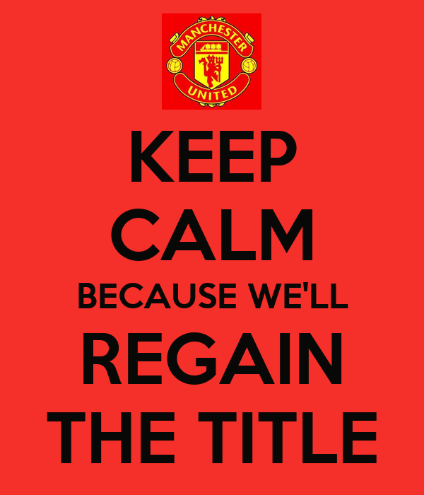 KEEP CALM BECAUSE WE'LL REGAIN THE TITLE