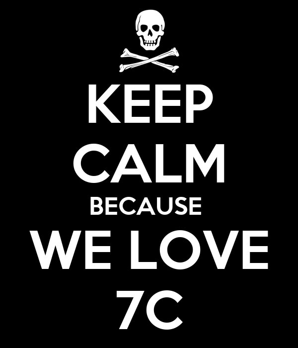 KEEP CALM BECAUSE  WE LOVE 7C