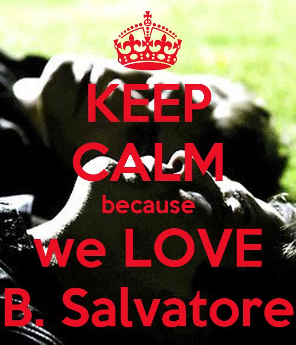 KEEP CALM because we LOVE B. Salvatore