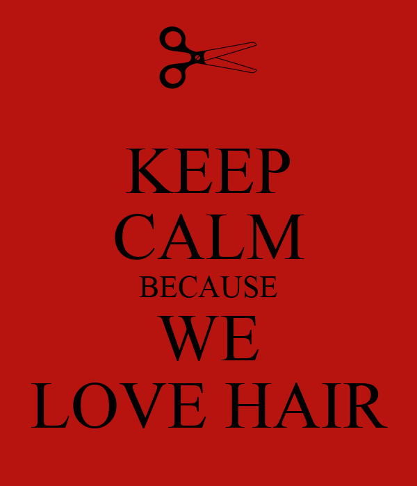 KEEP CALM BECAUSE WE LOVE HAIR