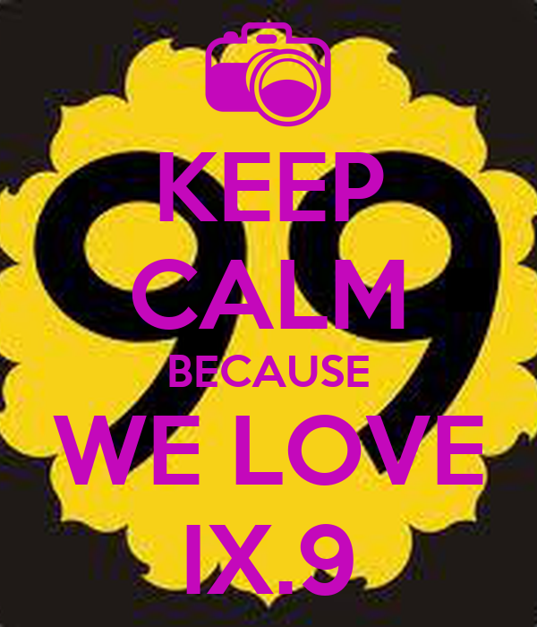 KEEP CALM BECAUSE WE LOVE IX.9