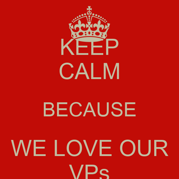KEEP CALM BECAUSE WE LOVE OUR VPs