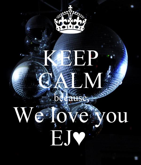 KEEP CALM because We love you EJ♥