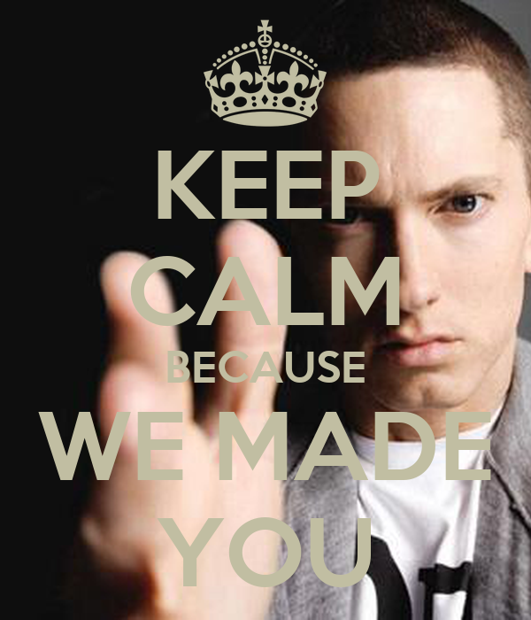 KEEP CALM BECAUSE WE MADE YOU