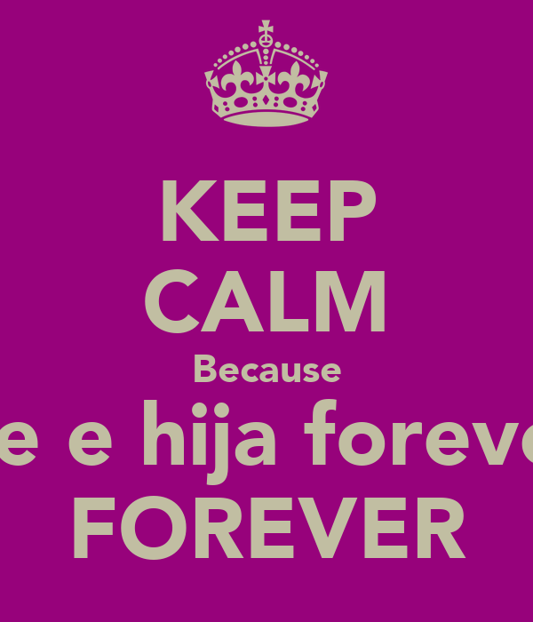 KEEP CALM Because We madre e hija forever amigas FOREVER