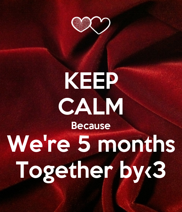KEEP CALM Because We're 5 months Together by‹3