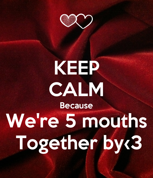KEEP CALM Because We're 5 mouths  Together by‹3