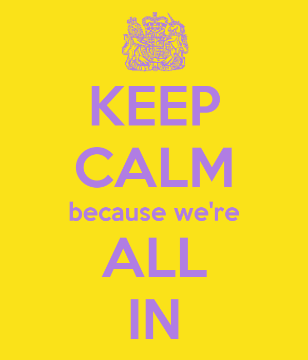 KEEP CALM because we're ALL IN