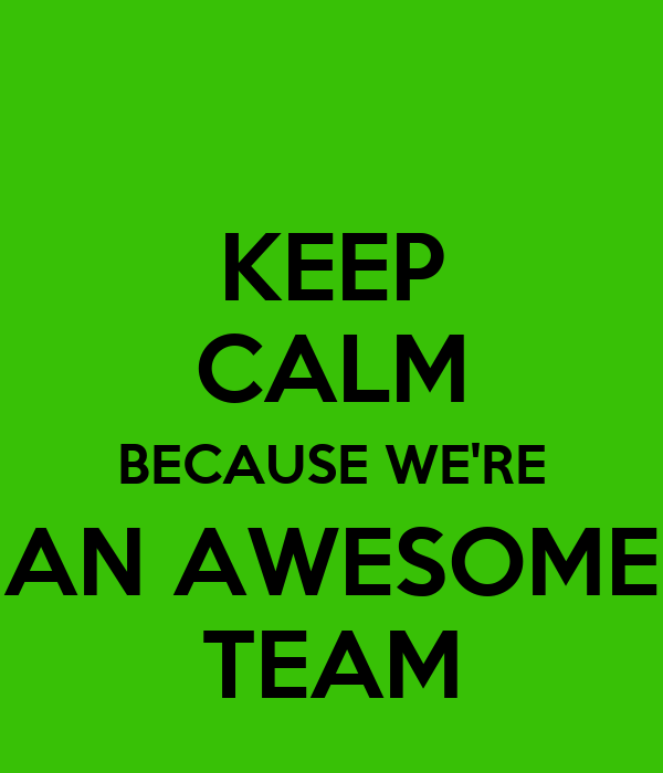 Amazing Team: KEEP CALM BECAUSE WE'RE AN AWESOME TEAM Poster