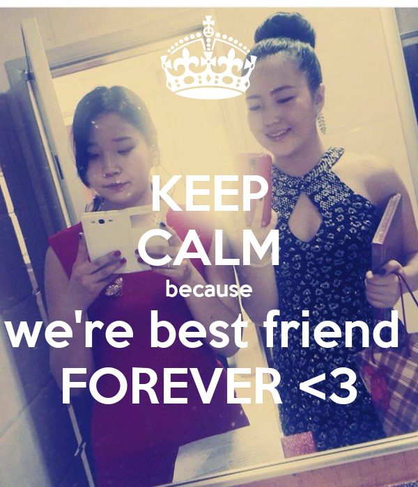 KEEP CALM because we're best friend  FOREVER <3