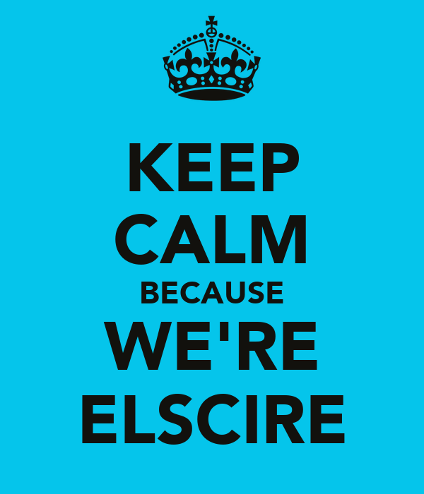 KEEP CALM BECAUSE WE'RE ELSCIRE
