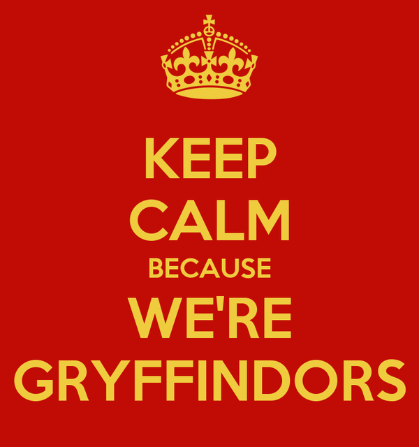KEEP CALM BECAUSE WE'RE GRYFFINDORS