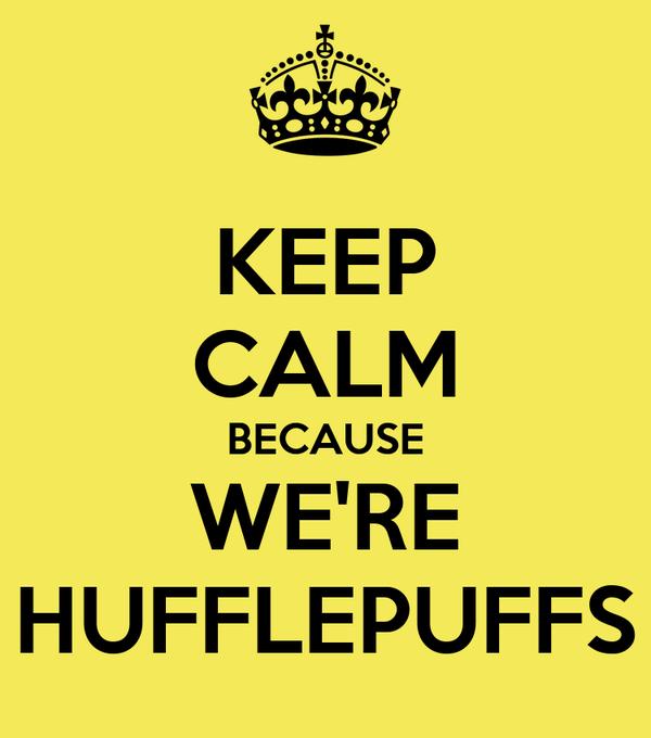 KEEP CALM BECAUSE WE'RE HUFFLEPUFFS