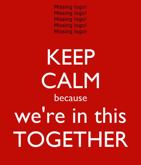 KEEP CALM because we're in this TOGETHER