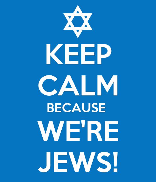 KEEP CALM BECAUSE  WE'RE JEWS!