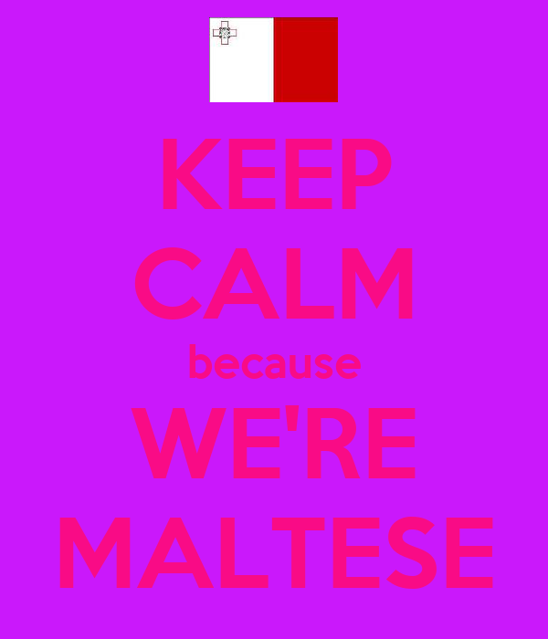 KEEP CALM because WE'RE MALTESE