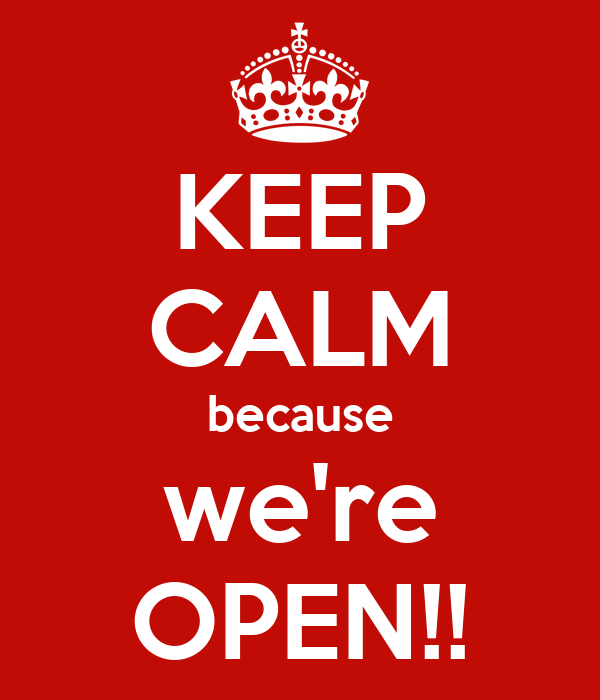KEEP CALM because we're OPEN!!