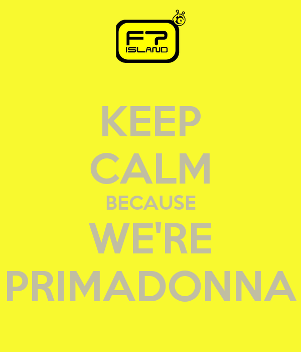KEEP CALM BECAUSE WE'RE PRIMADONNA