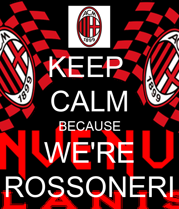 KEEP  CALM BECAUSE WE'RE ROSSONERI