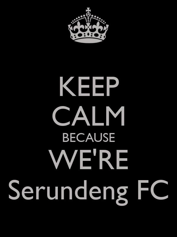 KEEP CALM BECAUSE WE'RE Serundeng FC