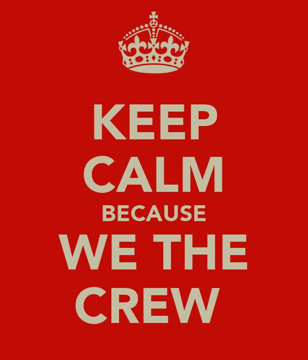KEEP CALM BECAUSE WE THE CREW