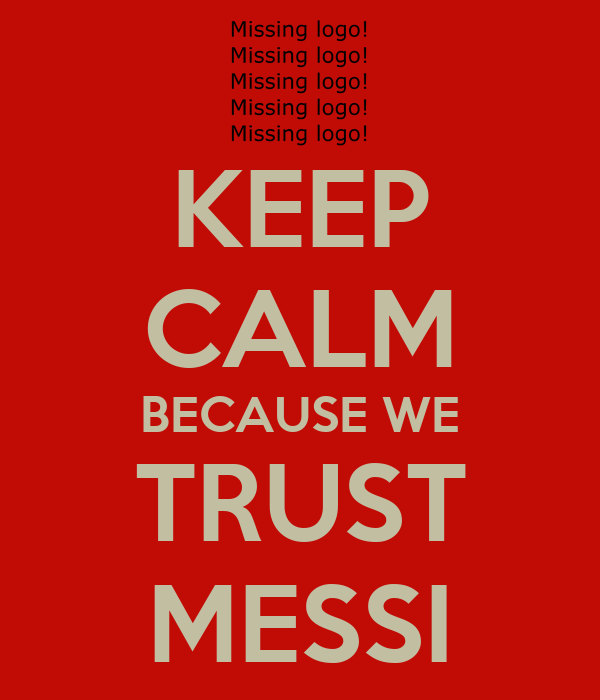 KEEP CALM BECAUSE WE TRUST MESSI
