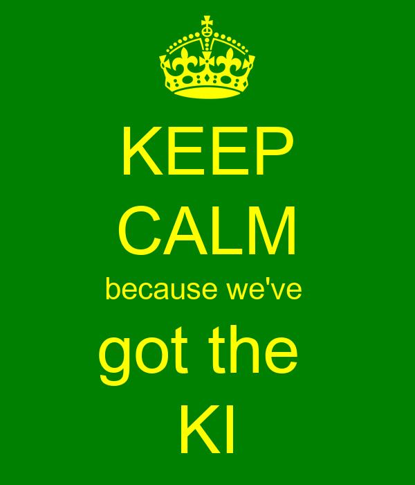 KEEP CALM because we've  got the  KI