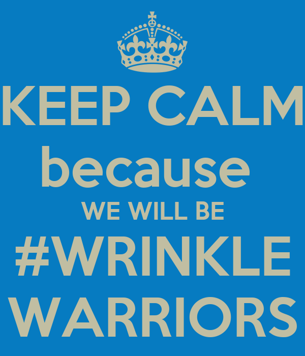 KEEP CALM because  WE WILL BE #WRINKLE WARRIORS
