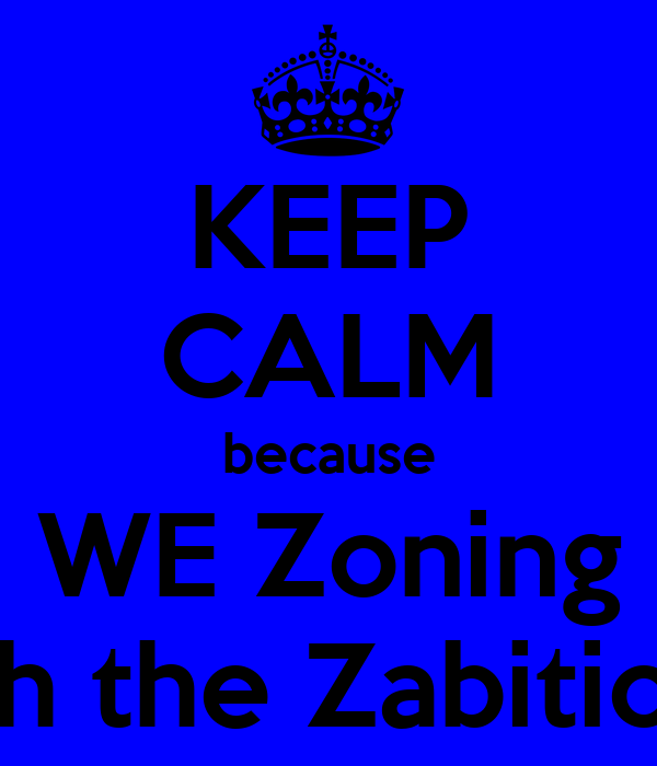 KEEP CALM because WE Zoning With the Zabitiores