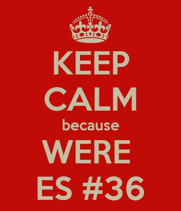 KEEP CALM because WERE  ES #36