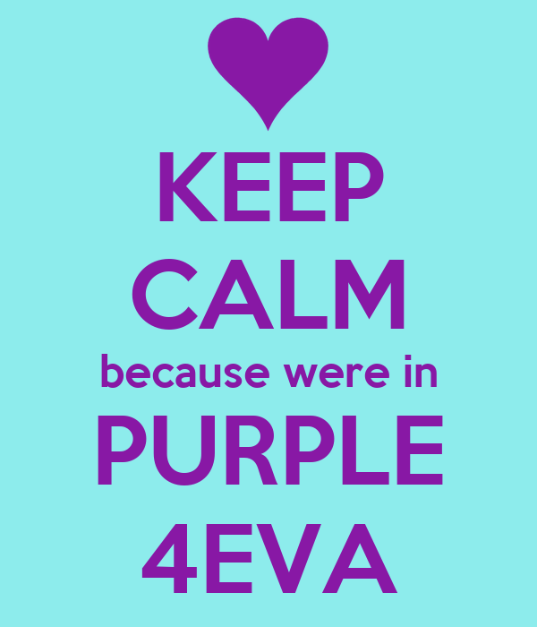 KEEP CALM because were in PURPLE 4EVA