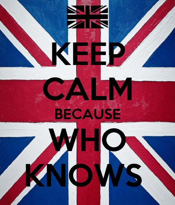 KEEP CALM BECAUSE WHO KNOWS