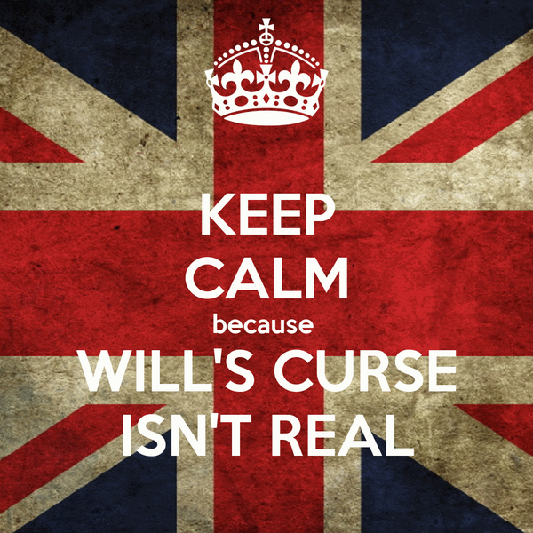 KEEP CALM because  WILL'S CURSE ISN'T REAL