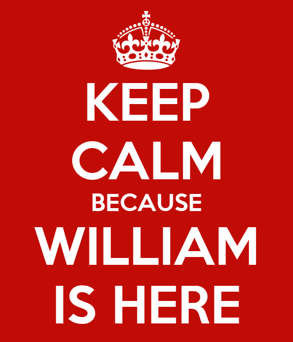 KEEP CALM BECAUSE WILLIAM IS HERE