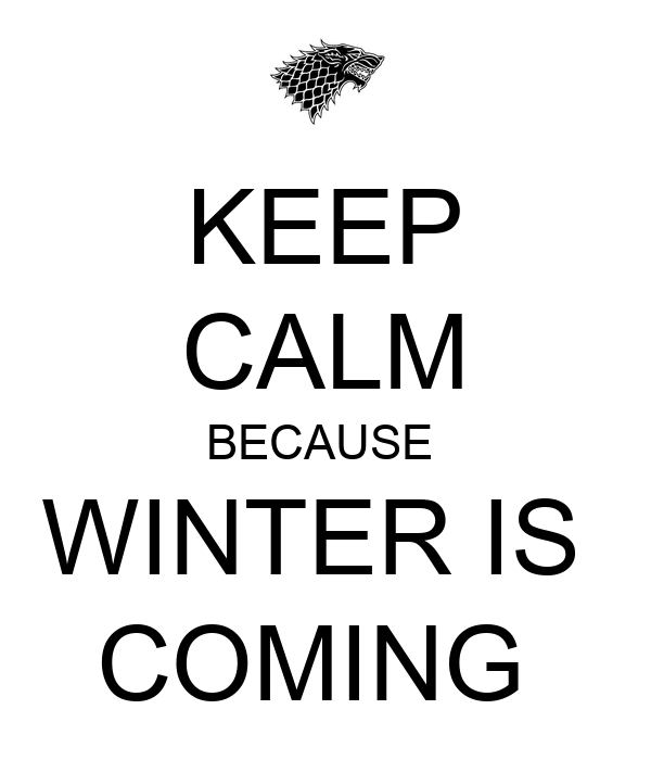 KEEP CALM BECAUSE WINTER IS COMING Poster  kumihomiko  Keep Calm-o-Matic