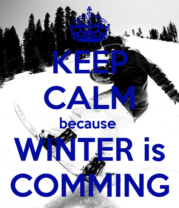 KEEP CALM because  WINTER is COMMING