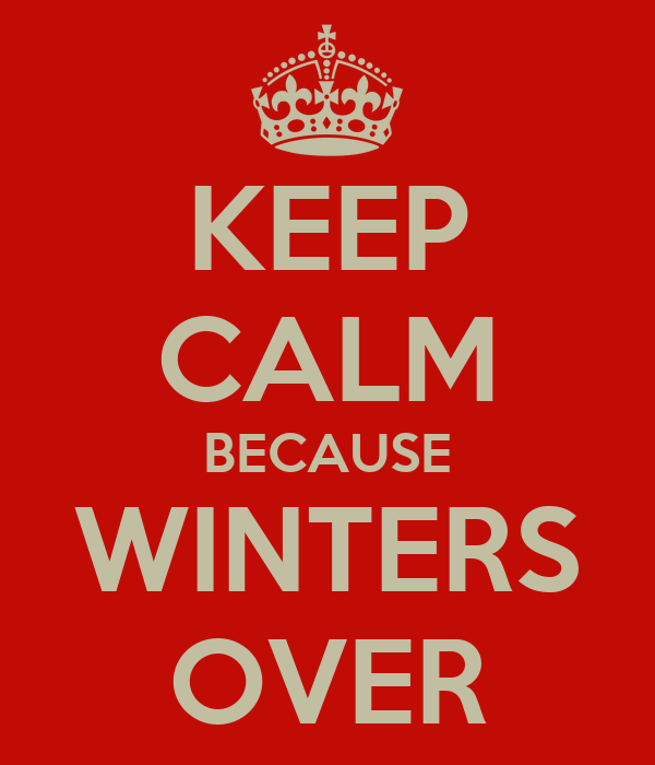 KEEP CALM BECAUSE WINTERS OVER